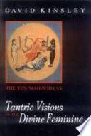 Tantric Visions of the Divine Feminine
