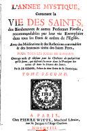 L'Année mystique, contenant la vie des saints, des bienheureux et autres personnes pieuses, recommandables par leur vie exemplaire dans tous les états et ordres de l'Église, avec des méditations et des réflexions convenables et des sentences tirées des sa