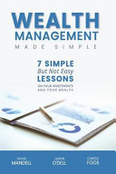 Wealth Management Made Simple  Seven Simple But Not Easy Lesson on Your Investments and Your Wealth