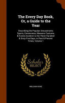 The Every Day Book Or A Guide To The Year