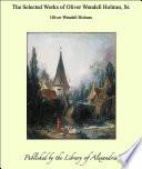 The Selected Works of Oliver Wendell Holmes  Sr