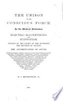 The unison of the conscious force ... Electro-magnetizing and hypnotism. Outline of the secret of the Buddhists...