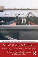 New journalisms: rethinking practice, theory and pedagogy