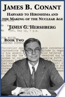 James B  Conant  Harvard to Hiroshima and the Making of the Nuclear Age