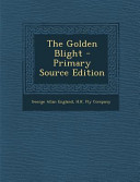 The Golden Blight   Primary Source Edition