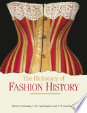 """The Dictionary of Fashion History"" by Valerie Cumming, C. W. Cunnington, P. E. Cunnington"