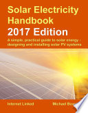The Solar Electricity Handbook - 2017 Edition  : A simple, practical guide to solar energy – designing and installing solar photovoltaic systems.