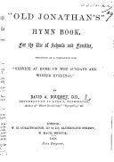 """""""Old Jonathan's"""" Hymn Book, for the use of schools ... intended as a companion for """"Service at home on wet Sundays, etc."""""""