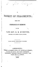 A Basket of Fragments  being the substance of sermons by the late R  M  MacCheyne  Second edition  enlarged