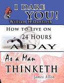 The Wisdom of William H. Danforth, James Allen & Arnold Bennett- Including