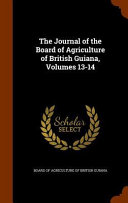 The Journal Of The Board Of Agriculture Of British Guiana Volumes 13 14