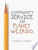 Community Service On Planet Weirdo