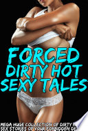 Forced Dirty Hot Sexy Tales — Mega Huge Collection of Dirty Erotic Sex Stories of Your Forbidden Desires