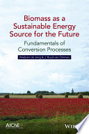 Biomass as a Sustainable Energy Source for the Future Book