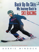 Back Up On Skis: My Journey Back to Ski Racing