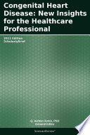 Congenital Heart Disease  New Insights for the Healthcare Professional  2011 Edition