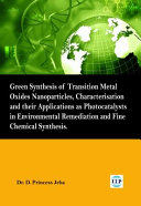 Green Synthesis of Transition Metal Oxides Nanoparticles  Characterisation and Their Applications As Photocatalysts in Environmental Remediation and Fine Chemical Synthesis Book
