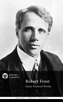 Delphi Collected Works of Robert Frost (Illustrated)