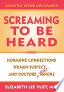"""Screaming to be Heard: Hormonal Connections Women Suspect... and Doctors Still Ignore"" by D. Lee D. Vliet"