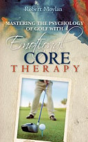 Mastering the Psychology of Golf with Emotional Core Therapy Book