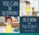 You Can Be Responsible  Do it Now or Put it Off