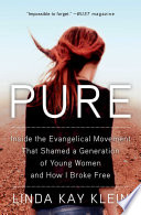 link to Pure : inside the Evangelical movement that shamed a generation of young women and how I broke free in the TCC library catalog