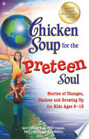 """""""Chicken Soup for the Preteen Soul: Stories of Changes, Choices and Growing Up for Kids Ages 9–13"""" by Jack Canfield, Mark Victor Hansen"""