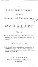A Delineation of the Nature and Obligation of Morality. With reflexions upon Mr. Hume's book, intitled, An Inquiry concerning the Principles of Morals. [By James Balfour of Pilrig.] The second edition