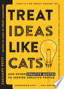 Treat Ideas Like Cats  : And Other Creative Quotes to Inspire Creative People