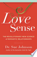 """""""Love Sense: The Revolutionary New Science of Romantic Relationships"""" by Dr. Sue Johnson"""