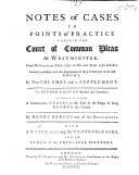 Notes of Cases in Points of Practice     From Michaelmas Term 1732  to Hilary Term 1756     Second edition     To which is added  a continuation of cases to the end of the reign of King George the Second  By Henry Barnes  etc