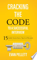 """""""Cracking the Code to a Successful Interview: 15 Insider Secrets from a Top-Level Recruiter"""" by Evan Pellett"""