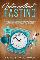 Intermittent Fasting  The  1 Complete Beginner s Guide to Lose Weight Fast  Live Healthy  Gain Energy and Reverse Chronic Disease  Get Unbel