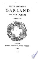 Elkin Mathews' Garland of New Poetry: The praise of life, by Laurence Binyon. Fancy's guerdon, by Anodos [M.E. Coleridge]. Admirals all, and other verses, by Henry Newbolt. Songs and elegies, by Manmohan Ghose. Second book of London visions, by Laurence Binyon