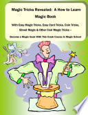 Magic Tricks Revealed: A How to Learn Magic Book With Easy Magic Tricks, Easy Card Tricks, Coin Tricks, Street Magic and Other Cool Magic Tricks – Be a Magic Geek With This Crash Course In Magic School