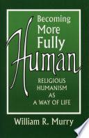 Becoming More Fully Human