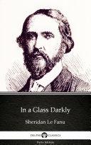 In a Glass Darkly by Sheridan Le Fanu - Delphi Classics (Illustrated) Book