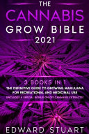 The Cannabis Grow Bible 2021
