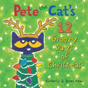 Pete the Cat s 12 Groovy Days of Christmas