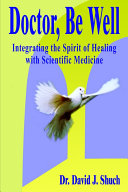 Doctor, Be Well: Integrating the Spirit of Healing with Scientific Medicine