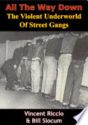 All The Way Down  The Violent Underworld Of Street Gangs