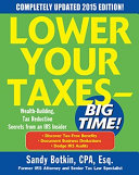 Lower Your Taxes   BIG TIME  2015 Edition  Wealth Building  Tax Reduction Secrets from an IRS Insider