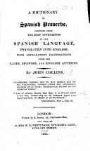 A Dictionary of Spanish Proverbs     translated into English  with explanatory illustrations from the Latin  Spanish  and English authors