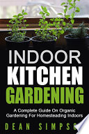 Indoor Kitchen Gardening  A Complete Guide On Organic Gardening For Homesteading Indoors