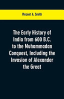 The Early History of India from 600 B C  to the Muhammadan Conquest  Including the Invasion of Alexander the Great
