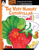 The Very Hungry Caterpillar  An Instructional Guide for Literature