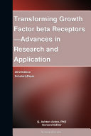 Transforming Growth Factor beta Receptors   Advances in Research and Application  2012 Edition