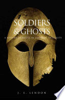 """Soldiers and Ghosts: A History of Battle in Classical Antiquity"" by J. E. Lendon"