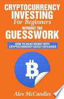 Cryptocurrency Investing for Beginners Without the Guesswork