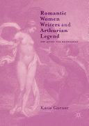 Romantic Women Writers and Arthurian Legend
